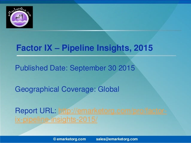 Factor IX – Pipeline Insights, 2015 Published Date: September 30 2015 Geographical Coverage: Global Report URL: http://ema...
