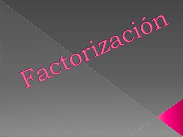    La factorización puede considerarse    como la operación inversa a la    multiplicación, pues el propósito de ésta    ...