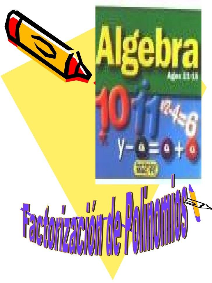Objetivos• Definir qué es factorización de  números reales• Factorizar polinomios utilizando  los siguientes métodos  –   ...