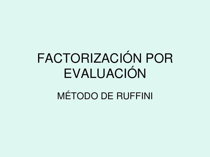 FACTORIZACIÓN POR EVALUACIÓN<br />MÉTODO DE RUFFINI<br />