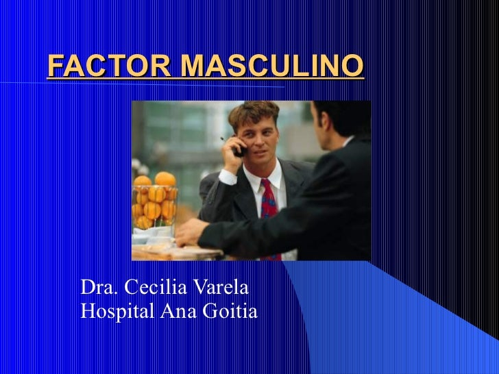 FACTOR MASCULINO Dra. Cecilia Varela Hospital Ana Goitia
