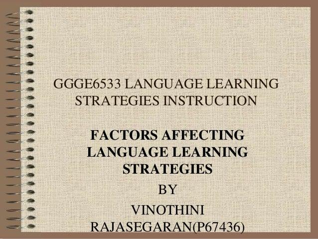 GGGE6533 LANGUAGE LEARNING STRATEGIES INSTRUCTION FACTORS AFFECTING LANGUAGE LEARNING STRATEGIES BY VINOTHINI RAJASEGARAN(...