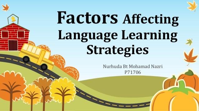 Factors Affecting Language Learning Strategies Nurhuda Bt Mohamad Nazri P71706