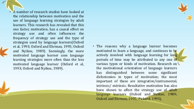 • A number of research studies have looked at the relationship between motivation and the use of language learning strateg...