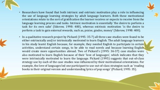 • Researchers have found that both intrinsic and extrinsic motivation play a role in influencing the use of language learn...