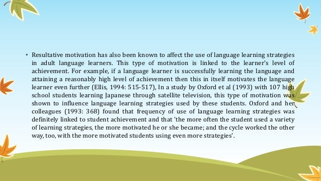 • Resultative motivation has also been known to affect the use of language learning strategies in adult language learners....