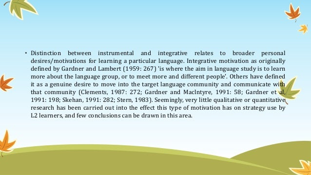 • Distinction between instrumental and integrative relates to broader personal desires/motivations for learning a particul...