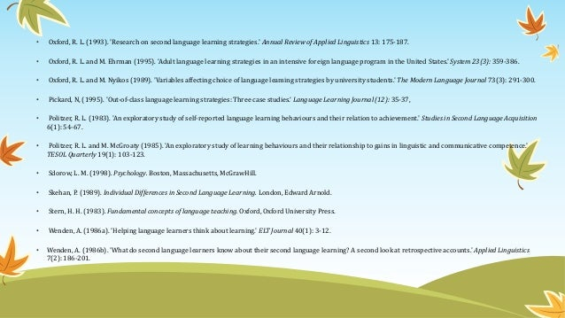 • Oxford, R. L. (1993). 'Research on second language learning strategies.' Annual Review of Applied Linguistics 13: 175-18...