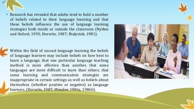 • Research has revealed that adults tend to hold a number of beliefs related to their language learning and that these bel...