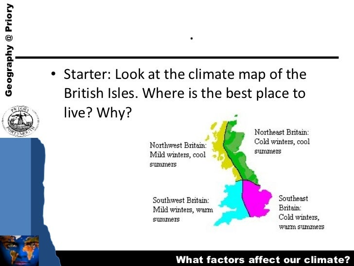 . <ul><li>Starter: Look at the climate map of the British Isles. Where is the best place to live? Why? </li></ul>