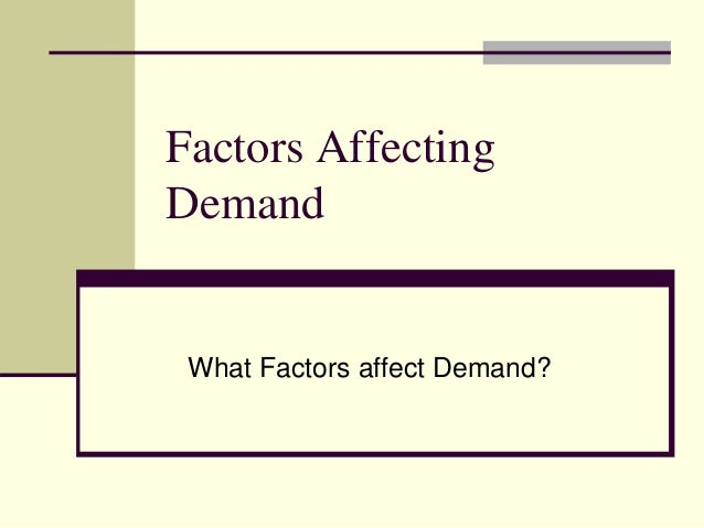 factors affecting demand Factors affecting demand for money: an empirical study based on time series  analysis sakshi jindal assistant professor, department of economics, shyama .