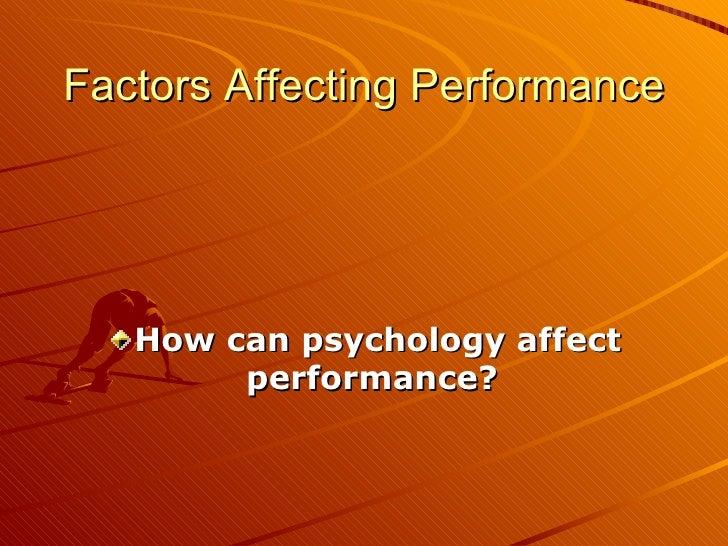 Factors Affecting Performance <ul><li>How can psychology affect performance?  </li></ul>