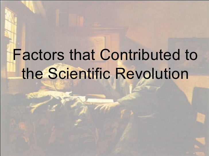 Factors that Contributed to the Scientific Revolution