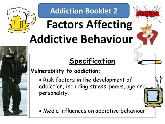 Factors AffectingAddictive BehaviourSpecificationVulnerability to addiction; Risk factors in the development ofaddiction,...