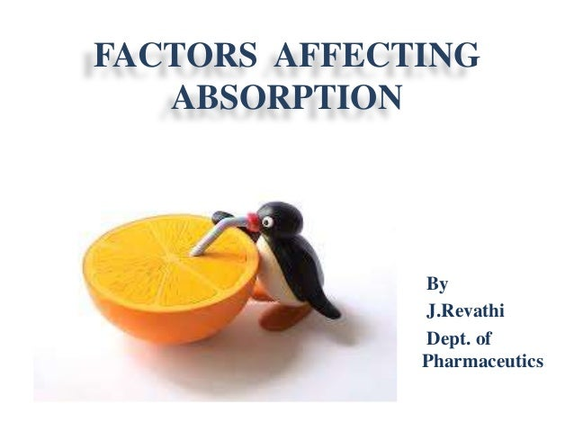 FACTORS AFFECTING  ABSORPTION  By  J.Revathi  Dept. of  Pharmaceutics