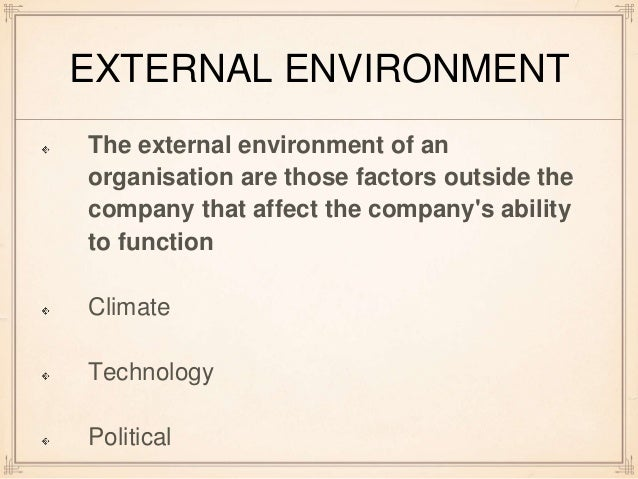 forces that affect organization environment relationships The impact of leadership and change management strategy on of organizational culture affects the process external or internal environmental factors.