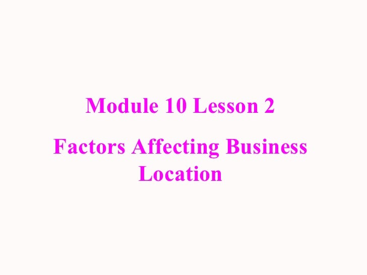 Module 10 Lesson 2 Factors Affecting Business Location