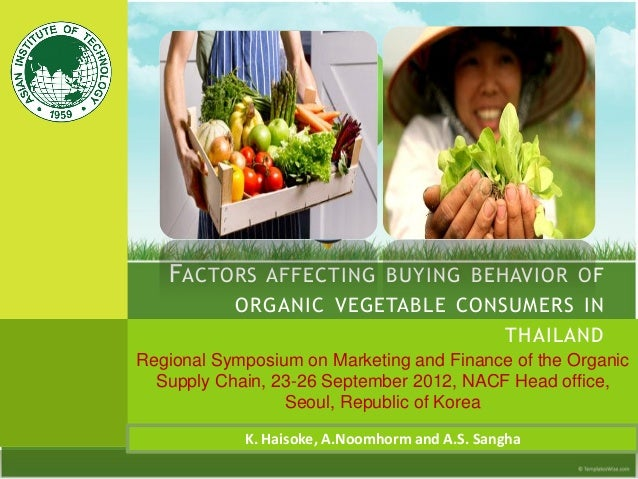 FACTORS AFFECTING BUYING BEHAVIOR OF ORGANIC VEGETABLE CONSUMERS IN THAILAND Regional Symposium on Marketing and Finance o...