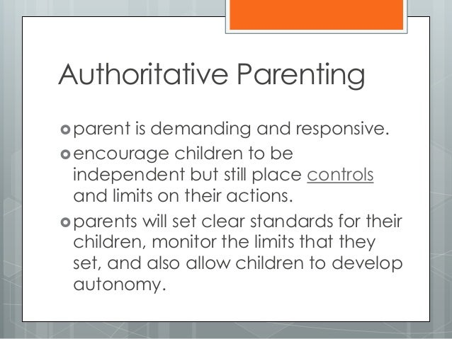 authoritative parenting An authoritative parenting style represents that most closely aligned with consistent parenting philosophy authoritative parenting style by encouraging the growth of.