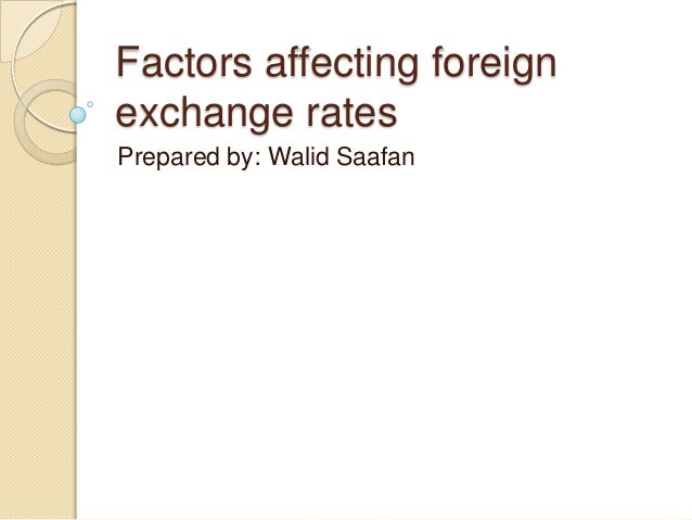 Factors affecting foreign exchange rates Prepared by: Walid Saafan