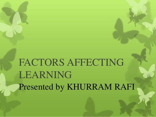 FACTORS AFFECTING LEARNING Presented by KHURRAM RAFI