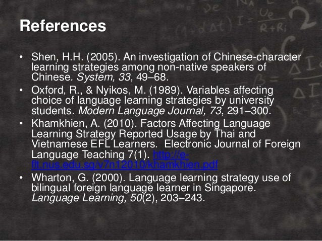 References • Shen, H.H. (2005). An investigation of Chinese-character learning strategies among non-native speakers of Chi...