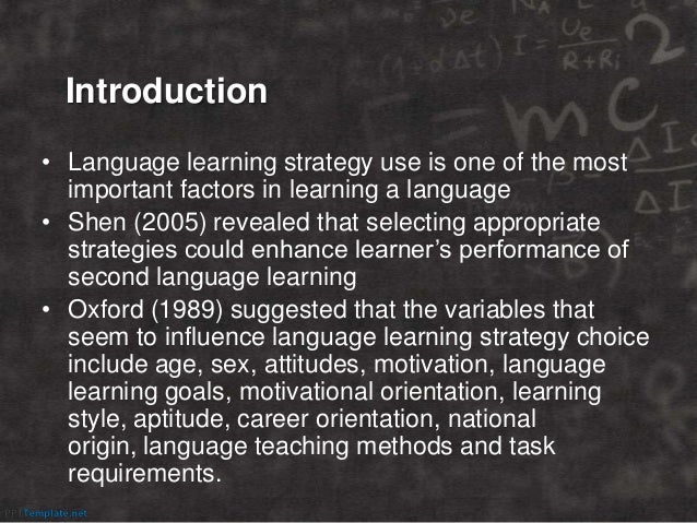Introduction • Language learning strategy use is one of the most important factors in learning a language • Shen (2005) re...