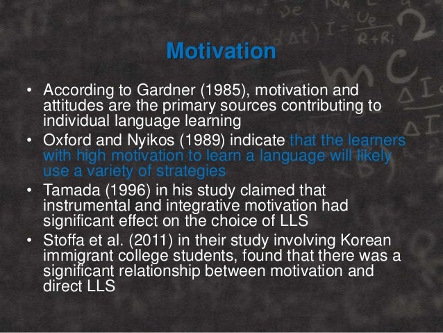 Motivation • According to Gardner (1985), motivation and attitudes are the primary sources contributing to individual lang...