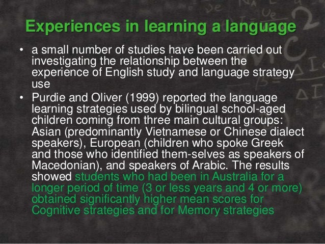Experiences in learning a language • a small number of studies have been carried out investigating the relationship betwee...