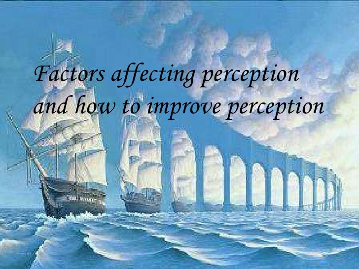 Factors affecting perception    and how to improve perception                            Organizational Behavior /1       ...