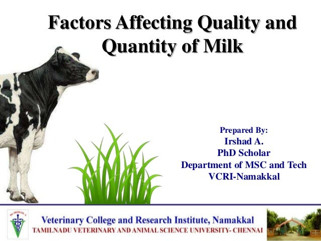 Factors Affecting Quality and Quantity of Milk Prepared By: Irshad A. PhD Scholar Department of MSC and Tech VCRI-Namakkal