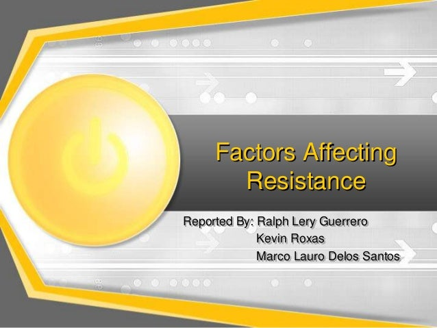Factors Affecting       ResistanceReported By: Ralph Lery Guerrero             Kevin Roxas             Marco Lauro Delos S...