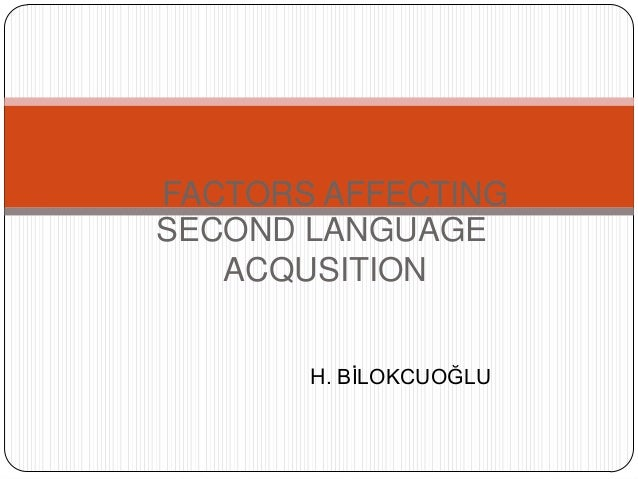 FACTORS AFFECTING SECOND LANGUAGE ACQUSITION H. BİLOKCUOĞLU