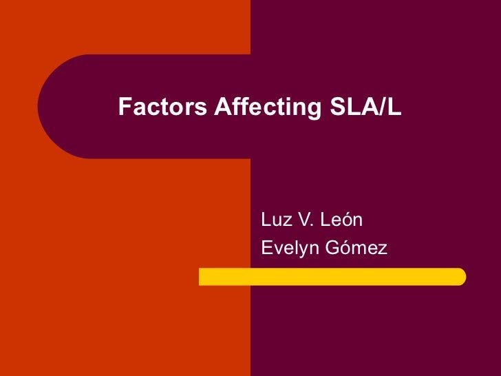 Factors Affecting SLA/L   Luz V. León Evelyn Gómez