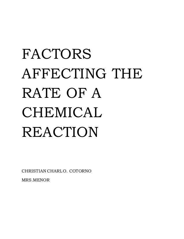 FACTORS  AFFECTING THE  RATE OF A  CHEMICAL  REACTION  CHRISTIAN CHARL O. COTORNO  MRS.MENOR
