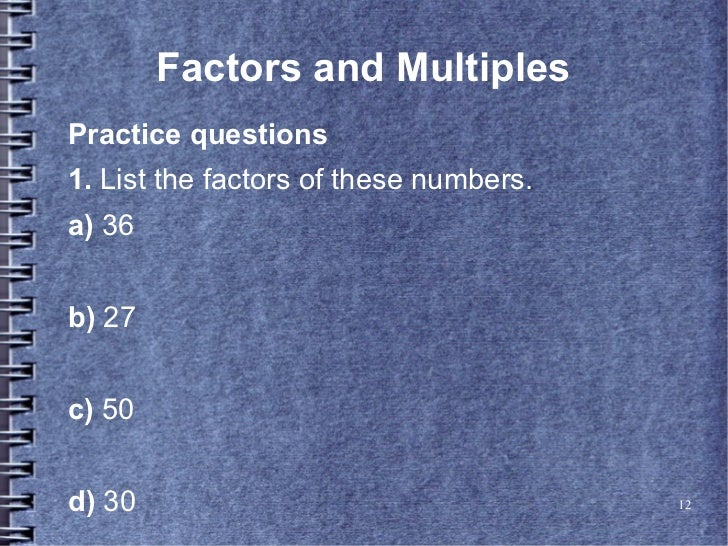 Factors and MultiplesPractice questions1. List the factors of these numbers.a) 36b) 27c) 50d) 30                          ...