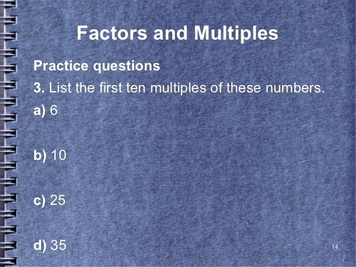 Factors and MultiplesPractice questions3. List the first ten multiples of these numbers.a) 6b) 10c) 25d) 35               ...