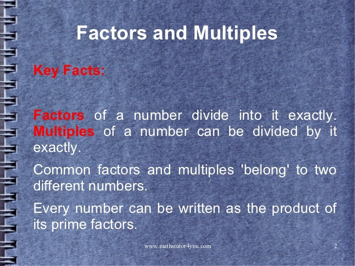 Factors and MultiplesKey Facts:Factors of a number divide into it exactly.Multiples of a number can be divided by itexactl...