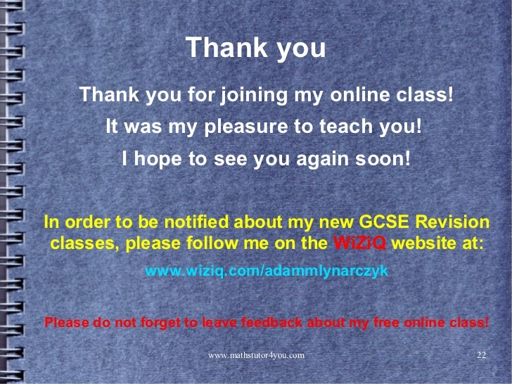 Thank you     Thank you for joining my online class!         It was my pleasure to teach you!           I hope to see you ...