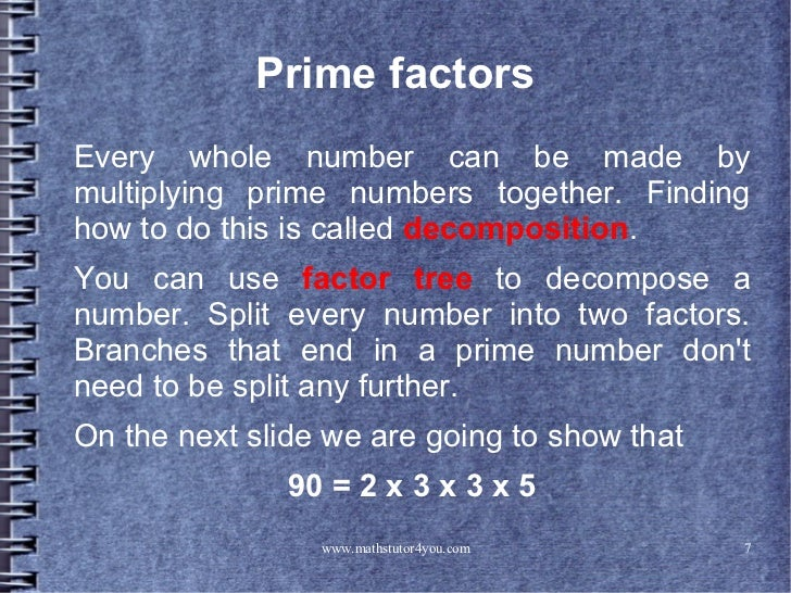 Prime factorsEvery whole number can be made bymultiplying prime numbers together. Findinghow to do this is called decompos...