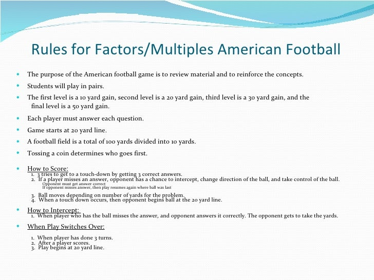Rules for Factors/Multiples American Football <ul><li>The purpose of the American football game is to review material and ...