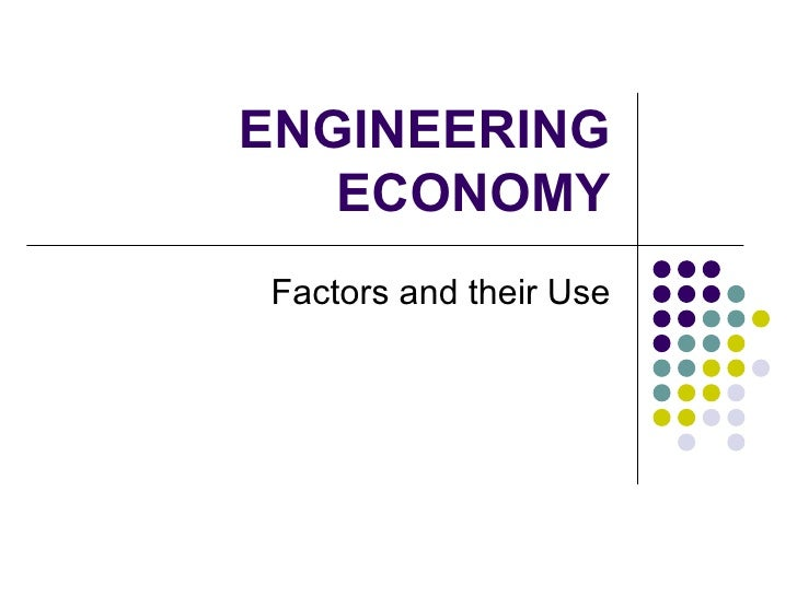 ENGINEERING ECONOMY Factors and their Use