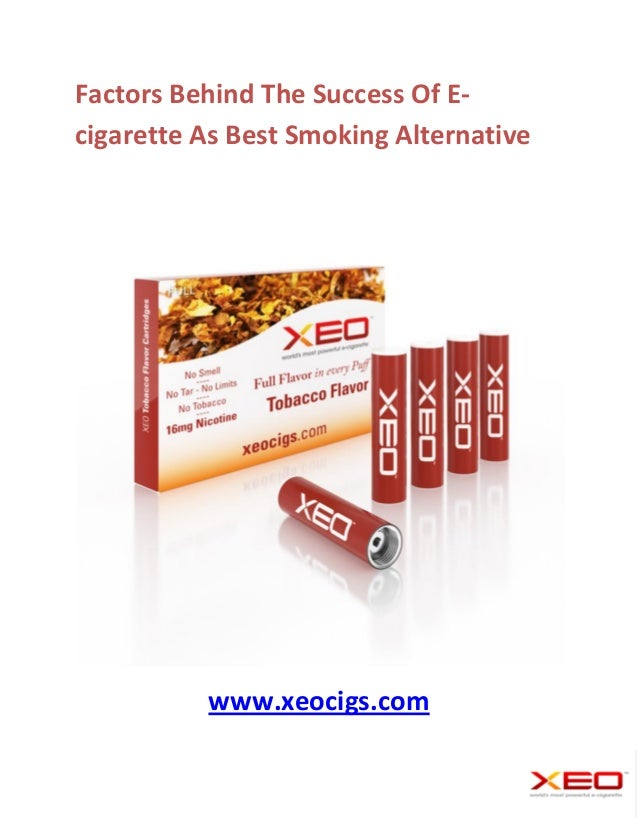 Factors Behind The Success Of E-cigarette As Best Smoking Alternative          www.xeocigs.com