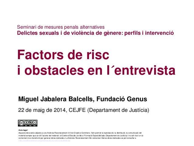Factors de risc i obstacles en l´entrevista Miguel Jabalera Balcells, Fundació Genus 22 de maig de 2014, CEJFE (Departamen...