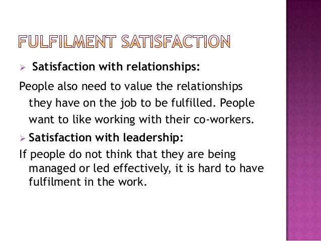 employees job satisfaction regarding relationship in Surprising results from the society for human resource management's 2015 employee job satisfaction and engagement report the top 10 proven ways to boost employee job satisfaction employees want solid relationship with managers and want to be respected for their creative and innovative.