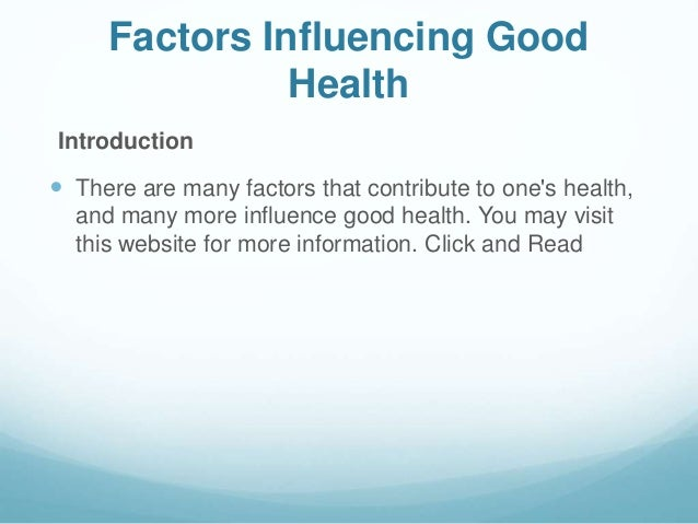Factors Influencing Good Health Introduction  There are many factors that contribute to one's health, and many more influ...
