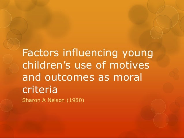 Factors influencing young children's use of motives and outcomes as moral criteria Sharon A Nelson (1980)