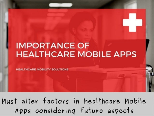 Must alter factors in Healthcare Mobile Apps considering future aspects
