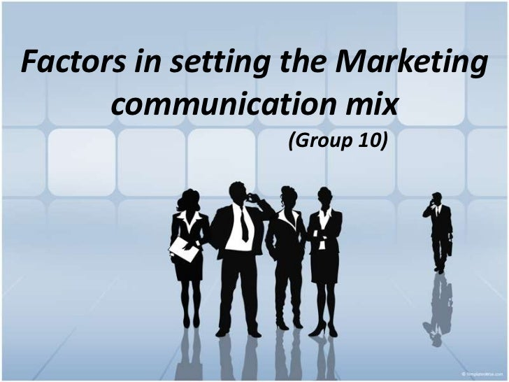 Factors in setting the Marketing      communication mix                  (Group 10)