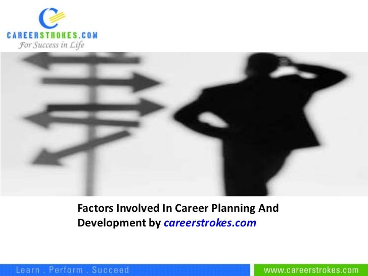 Factors Involved In Career Planning AndDevelopment by careerstrokes.com